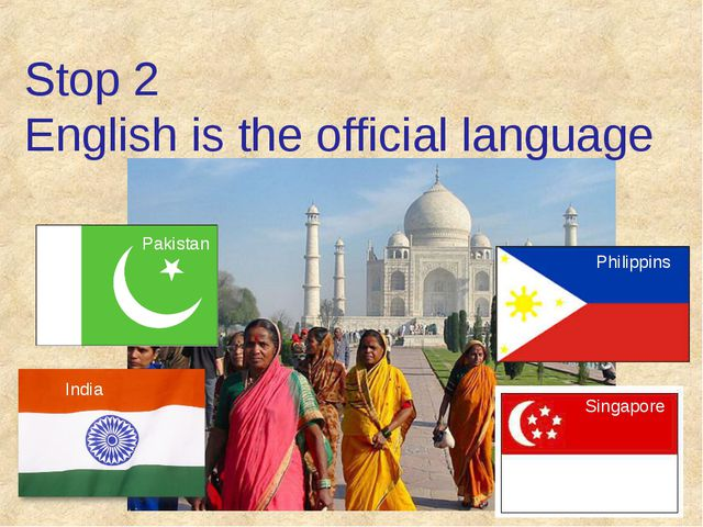 Stop 2 English is the official language India Pakistan Singapore Philippins