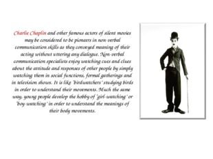 Charlie Chaplin and other famous actors of silent movies may be considered to