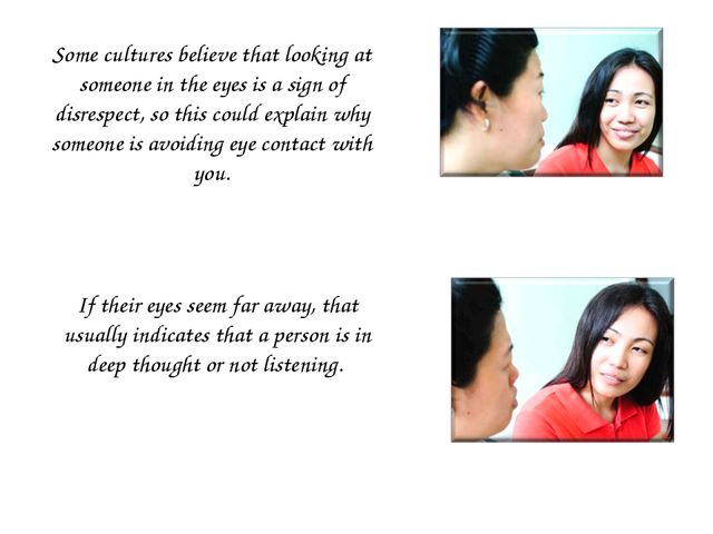 Some cultures believe that looking at someone in the eyes is a sign of disres...