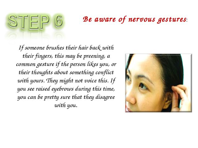 Be aware of nervous gestures: If someone brushes their hair back with their f...