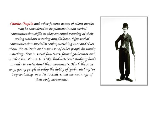 Charlie Chaplin and other famous actors of silent movies may be considered to...