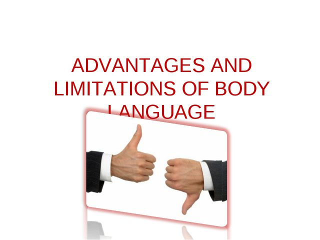 ADVANTAGES AND LIMITATIONS OF BODY LANGUAGE