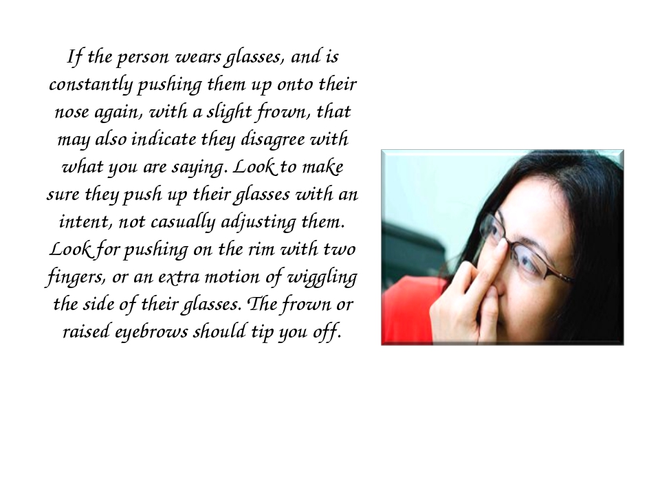 If the person wears glasses, and is constantly pushing them up onto their nos...