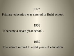 1927 Primary education was entered in Bulzi school. 1933 It became a seven-ye