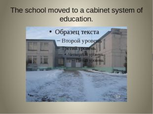 The school moved to a cabinet system of education.