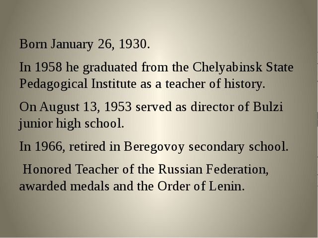 Born January 26, 1930. In 1958 he graduated from the Chelyabinsk State Pedag...