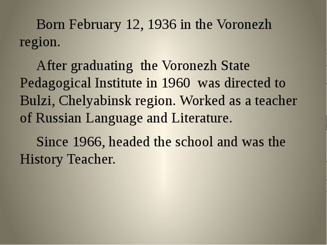 Born February 12, 1936 in the Voronezh region. 	After graduating the Voronez...