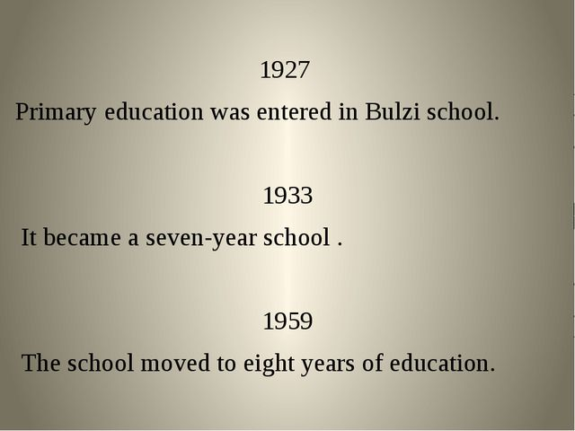 1927 Primary education was entered in Bulzi school. 1933 It became a seven-ye...