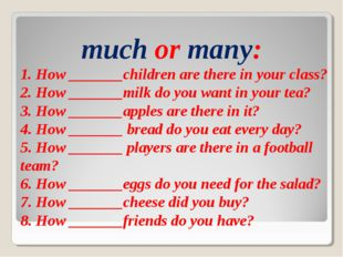 much or many: 1. How _______children are there in your class? 2. How _______m
