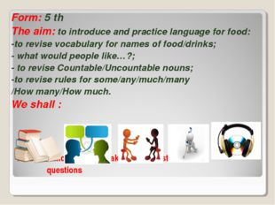 Form: 5 th The aim: to introduce and practice language for food: -to revise v