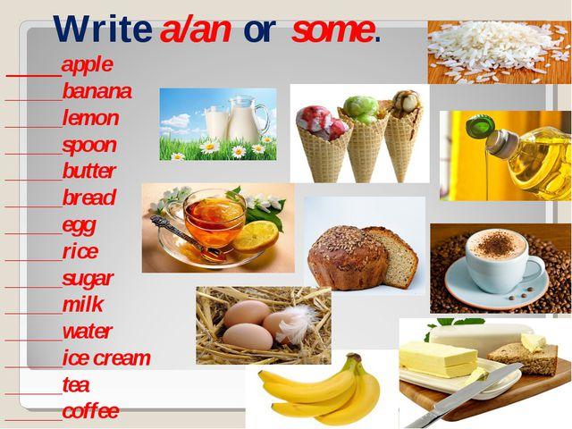 Write a/an or some. _____apple _____banana _____lemon _____spoon _____butter...