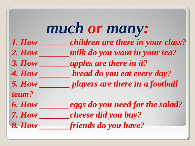 much or many: 1. How _______children are there in your class? 2. How _______m...