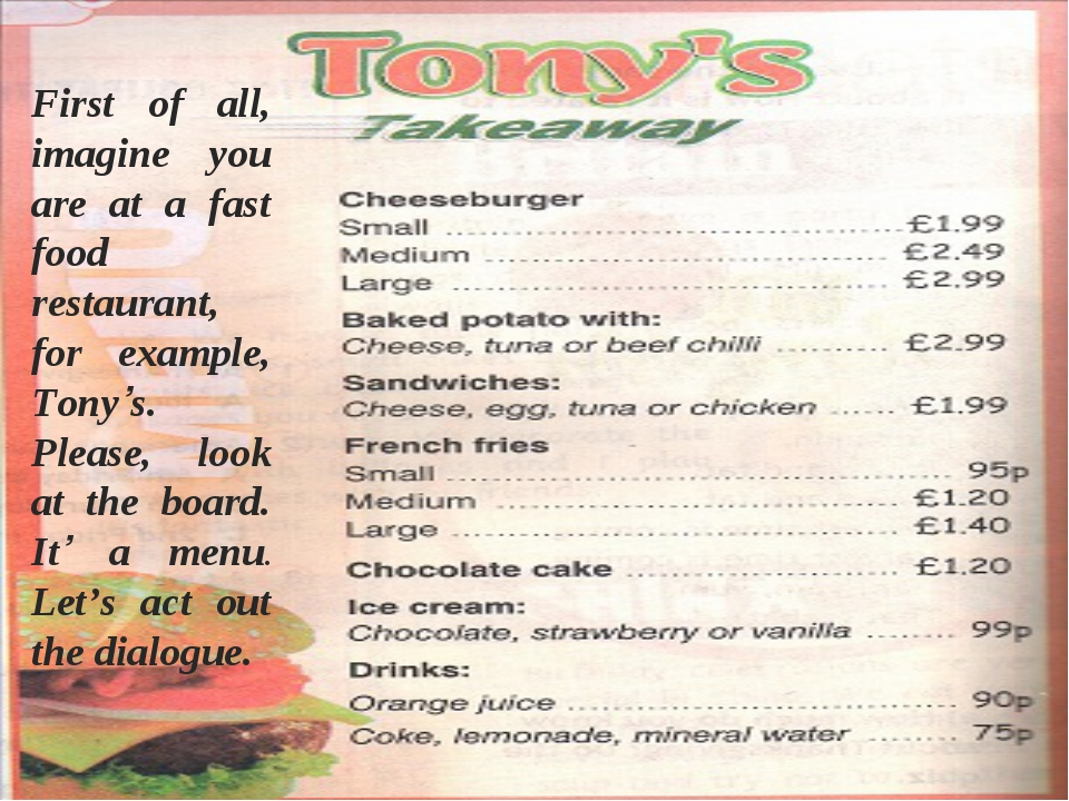 First of all, imagine you are at a fast food restaurant, for example, Tony's....