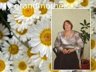 My grandmother was born on March 1st. She works as a teacher of Mathematics.