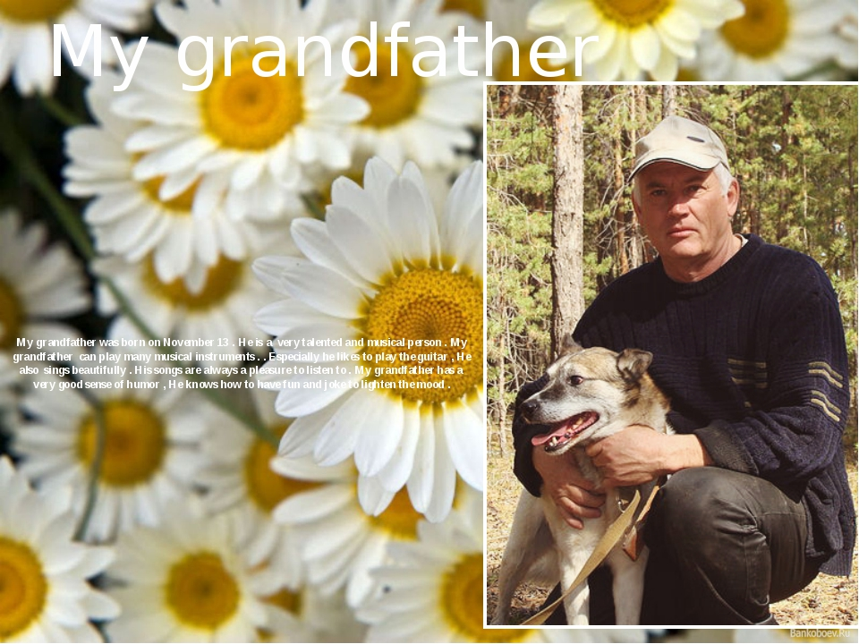 My grandfather was born on November 13 . He is a very talented and musical pe...