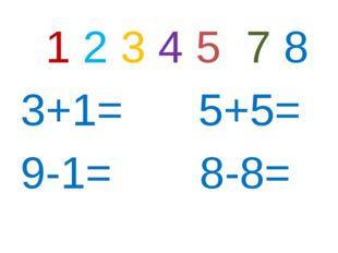 1 2 3 4 5 7 8 3+1= 5+5= 9-1= 8-8=