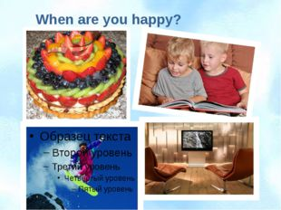 When are you happy?