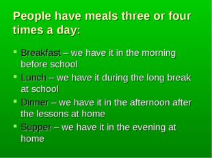 People have meals three or four times a day: Breakfast – we have it in the mo