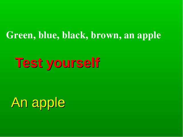 Test yourself An apple Green, blue, black, brown, an apple