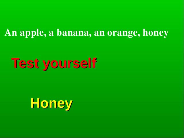 Test yourself Honey An apple, a banana, an orange, honey