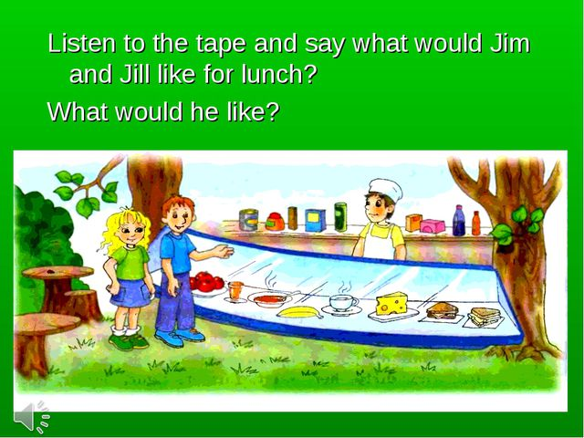 Listen to the tape and say what would Jim and Jill like for lunch? What woul...