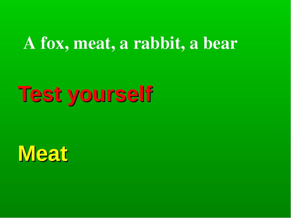 Test yourself Meat A fox, meat, a rabbit, a bear
