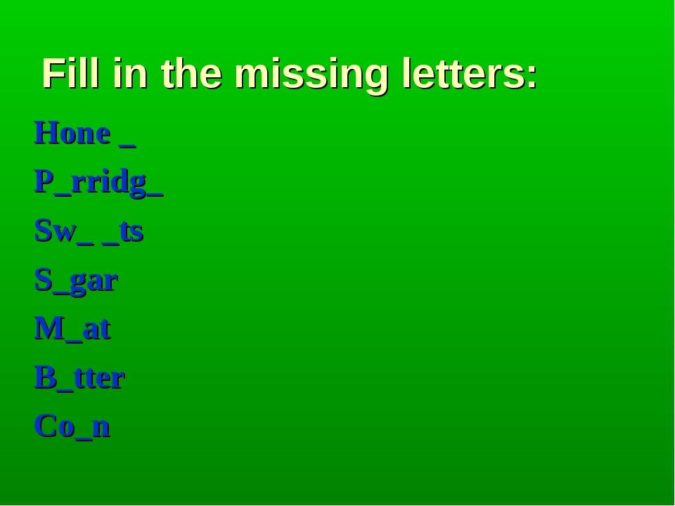 Fill in the missing letters: Hone _ P_rridg_ Sw_ _ts S_gar M_at B_tter Co_n