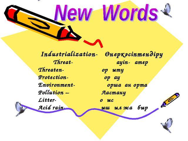 Industrialization- Өнеркәсіптендіру Threat- Қауіп-қатер Threaten- Қорқыту Pro...