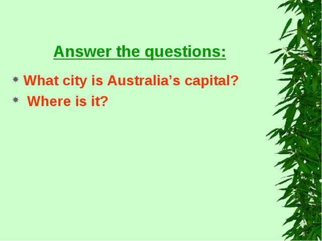 Answer the questions: What city is Australia's capital? Where is it?