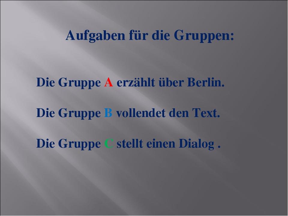 Aufgaben für die Gruppen: Die Gruppe A erzählt über Berlin. Die Gruppe B voll...