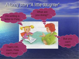 "A funny story ""A little daughter"" I'm writing a letter to Pete. That's OK, mu"