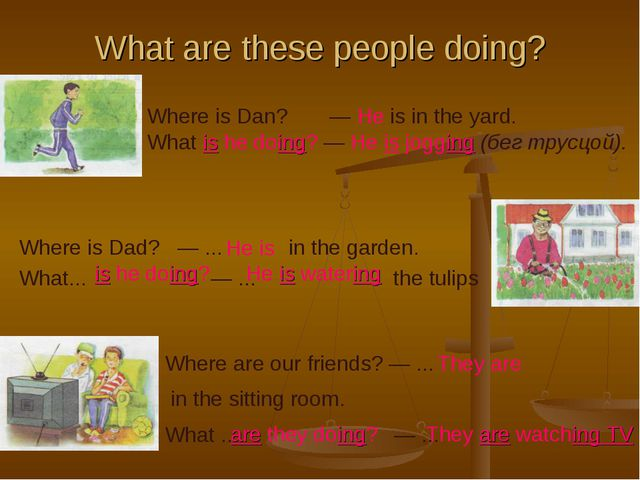 What are these people doing? Where is Dan? — He is in the yard. What is he do...