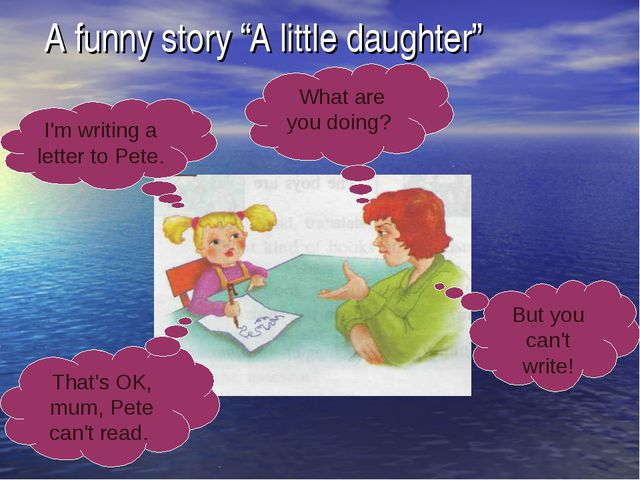 "A funny story ""A little daughter"" I'm writing a letter to Pete. That's OK, mu..."