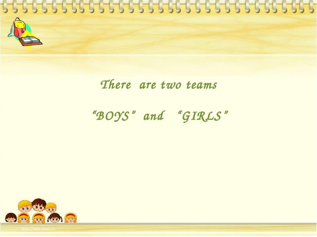 "There are two teams ""BOYS"" and ""GIRLS"""