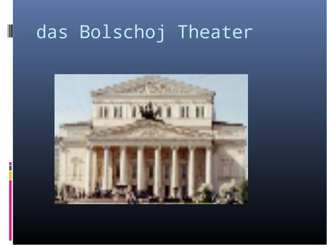 das Bolschoj Theater