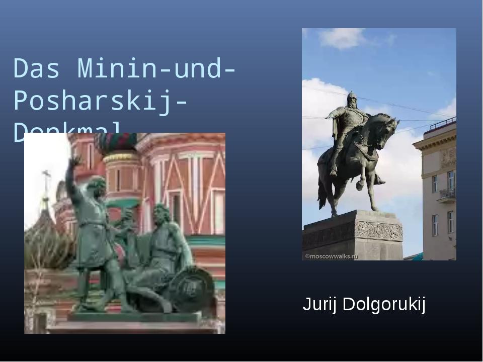 Das Minin-und- Posharskij- Denkmal Jurij Dolgorukij