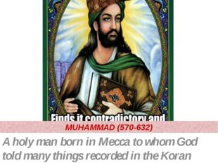 MUHAMMAD (570-632) A holy man born in Mecca to whom God told many things reco