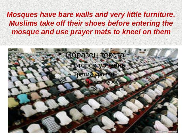 Mosques have bare walls and very little furniture. Muslims take off their sho...