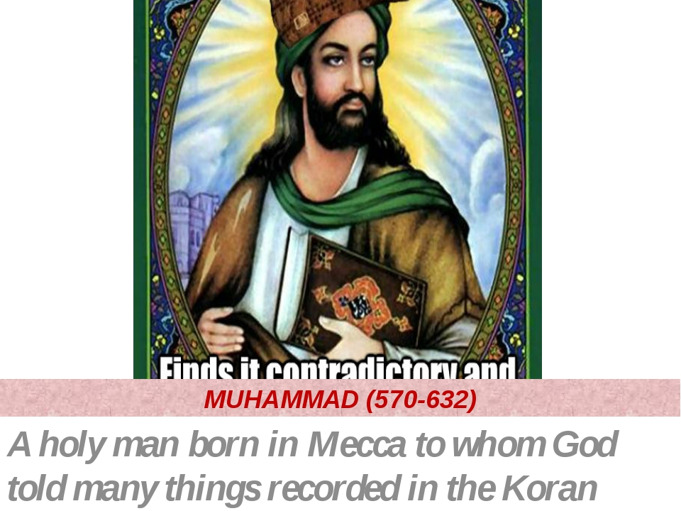 MUHAMMAD (570-632) A holy man born in Mecca to whom God told many things reco...