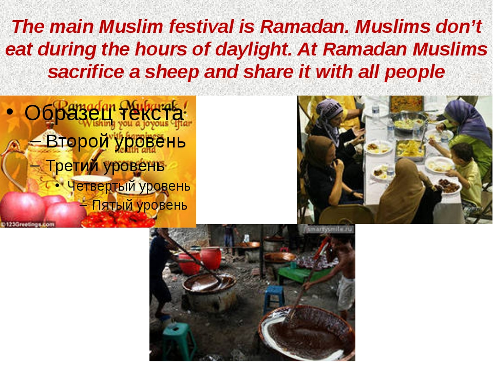 The main Muslim festival is Ramadan. Muslims don't eat during the hours of da...