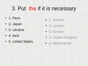 3. Put the if it is necessary 1. Paris 2. Japan 3. Ukraine 4. Asia 5. United