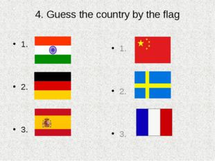 4. Guess the country by the flag 1. 2. 3. 1. 2. 3.