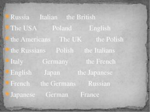 Russia Italian the British The USA Poland English the Americans The UK the Po