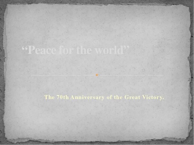 "The 70th Anniversary of the Great Victory. ""Peace for the world"""