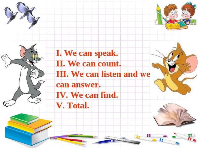 I. We can speak. II. We can count. III. We can listen and we can answer. IV....