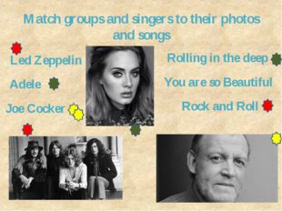 Match groups and singers to their photos and songs Led Zeppelin Adele Joe Coc