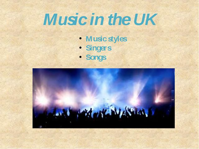 Music in the UK Music styles Singers Songs