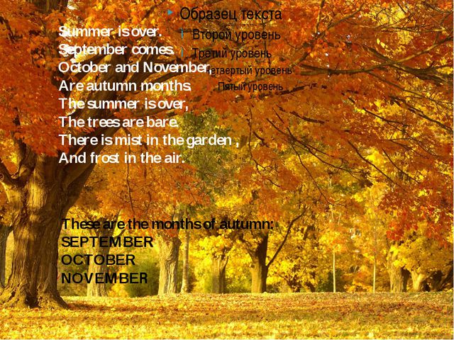 Summer is over. September comes.  October and November, Are autumn months.  T...