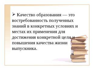 Качество образования — это востребованность полученных знаний в конкретных у