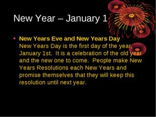 New Year – January 1 New Years Eve and New Years Day New Years Day is the fi